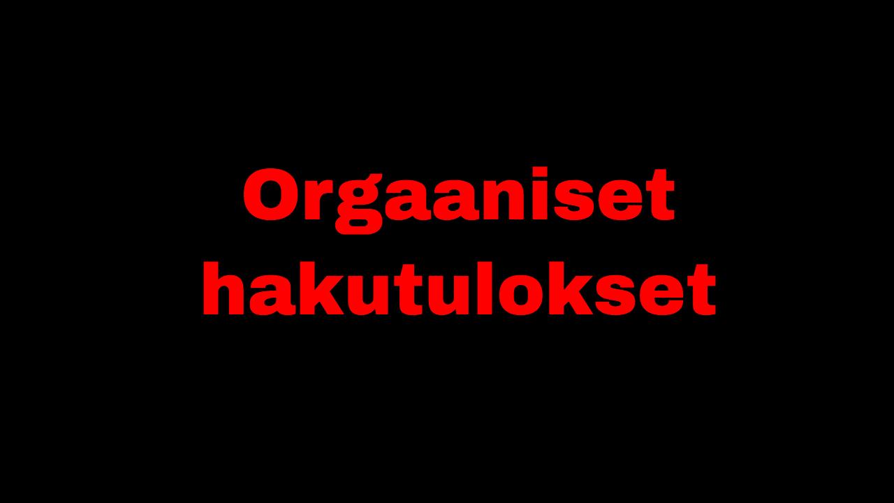 Mitä orgaaniset hakutulokset tarkoittavat?